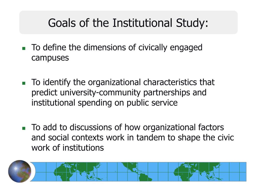 Goals of the Institutional Study: