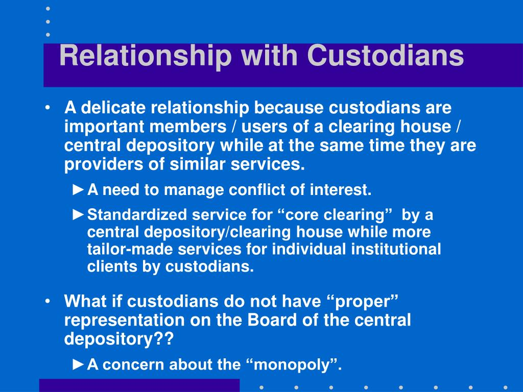 Relationship with Custodians