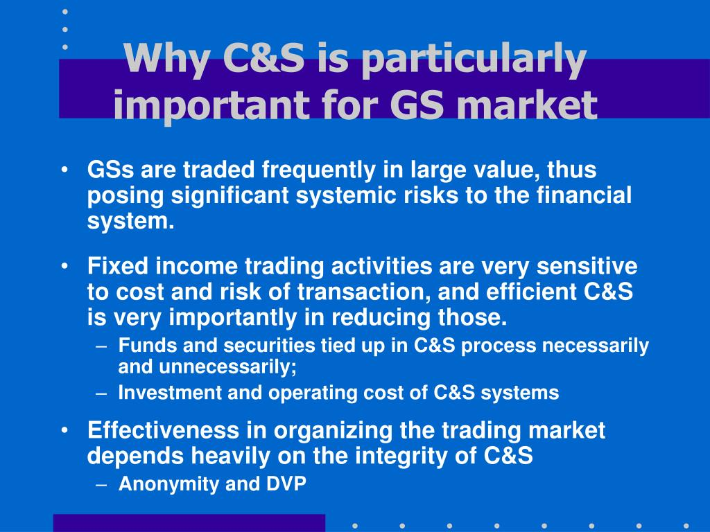 Why C&S is particularly important for GS market