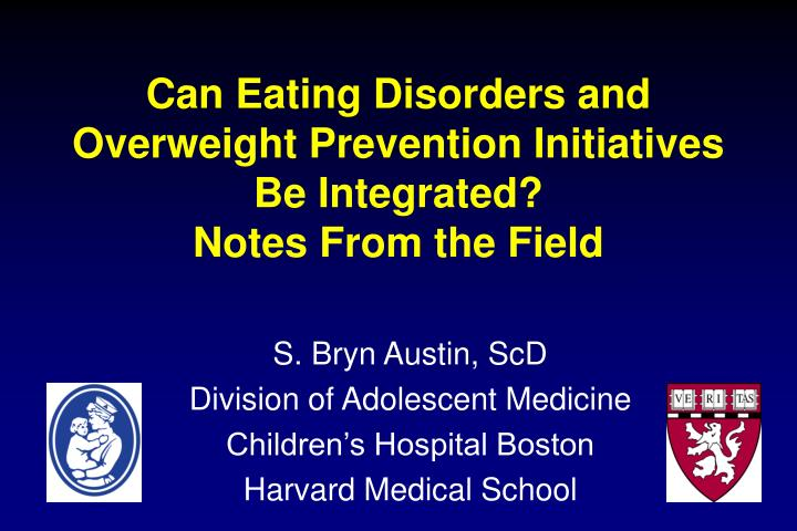Can eating disorders and overweight prevention initiatives be integrated notes from the field