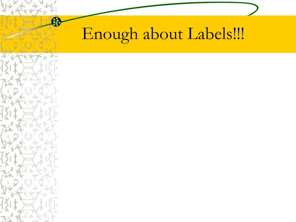 Enough about Labels!!!