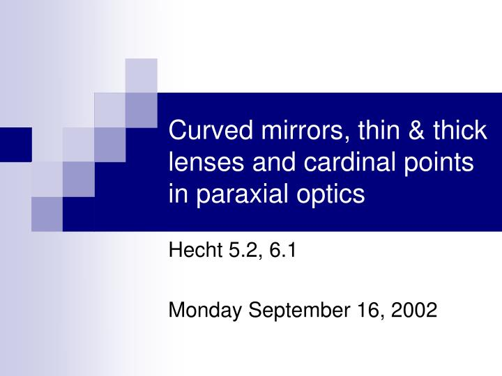 Curved mirrors thin thick lenses and cardinal points in paraxial optics