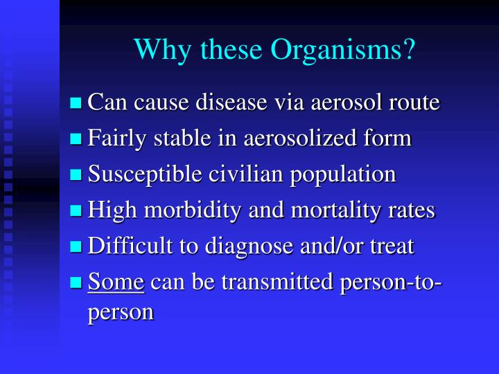 Why these Organisms?