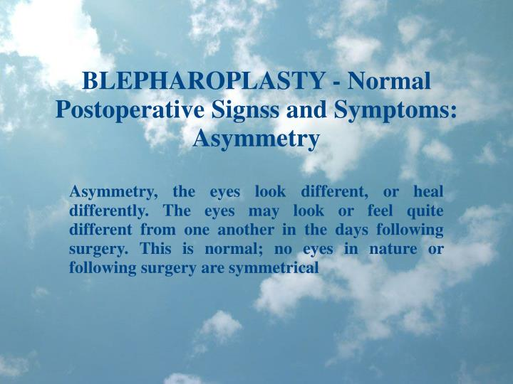 BLEPHAROPLASTY - Normal Postoperative Signss and Symptoms: Asymmetry