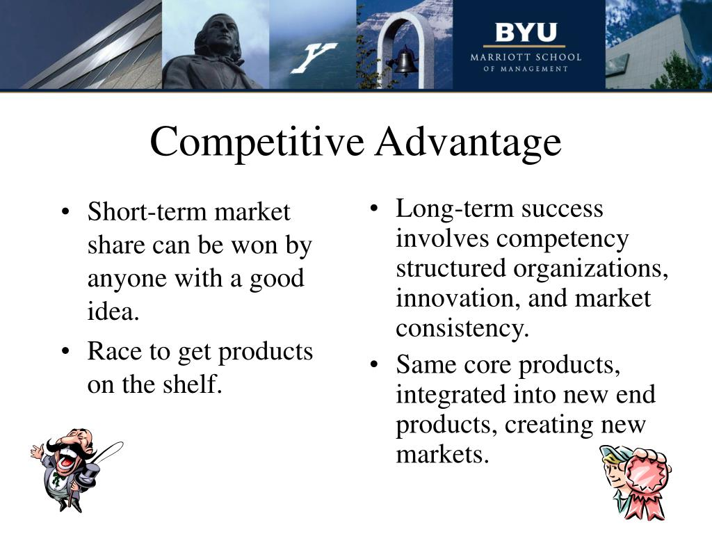 Short-term market share can be won by anyone with a good idea.