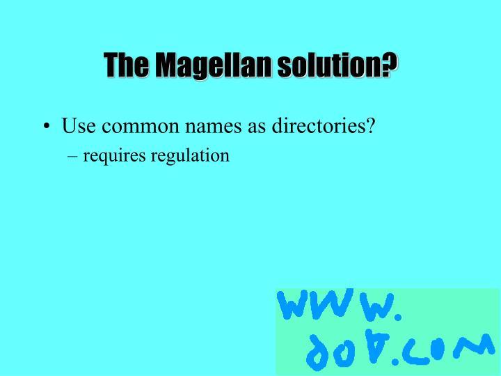 The Magellan solution?
