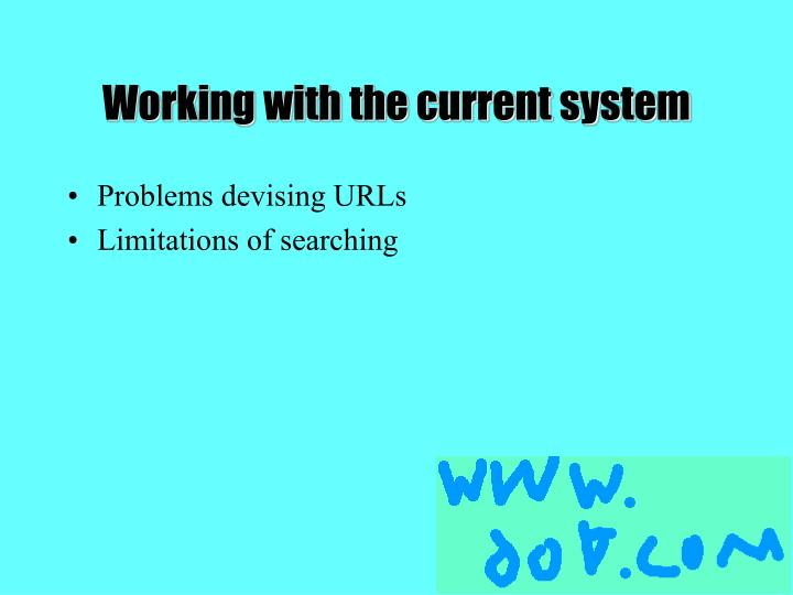 Working with the current system
