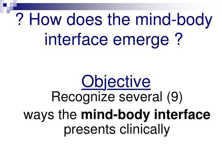 ? How does the mind-body interface emerge ?