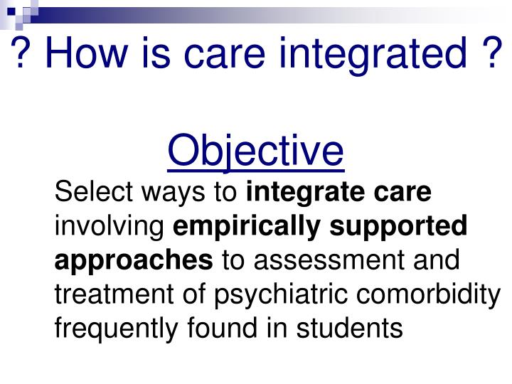 ? How is care integrated ?