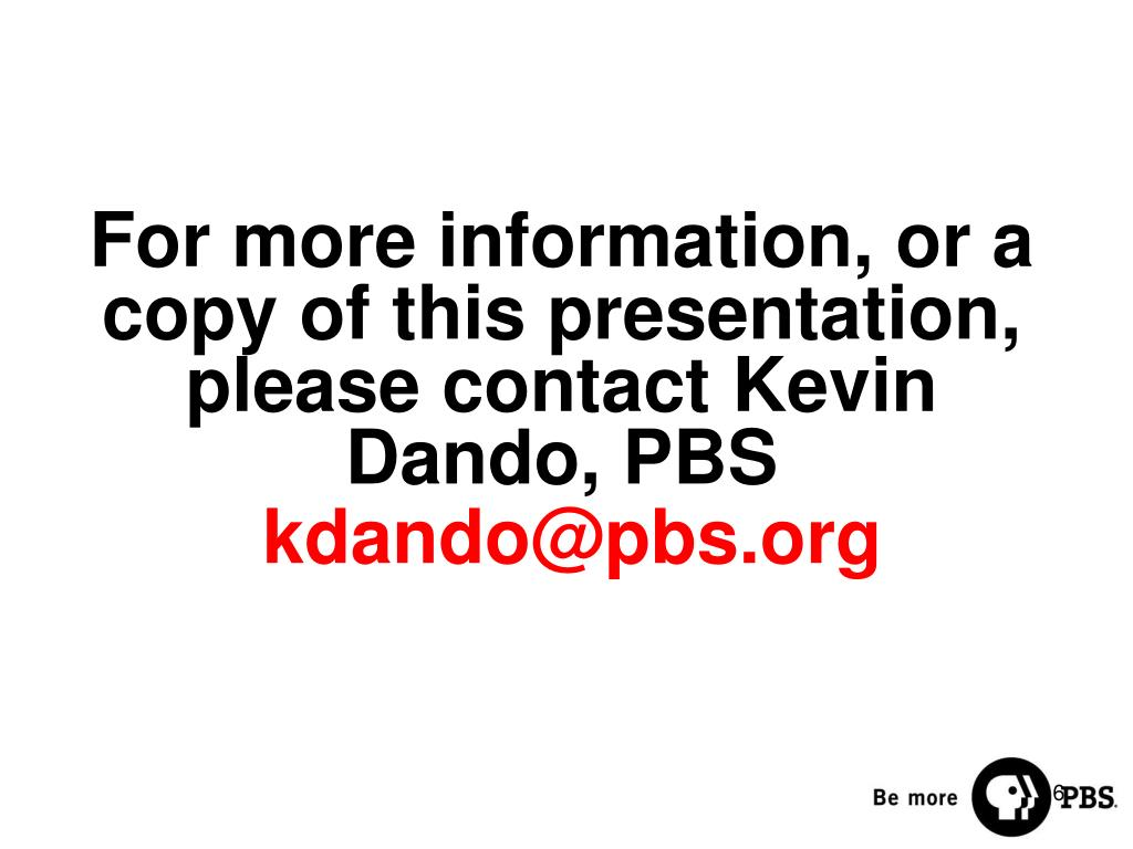 For more information, or a copy of this presentation, please contact Kevin Dando, PBS