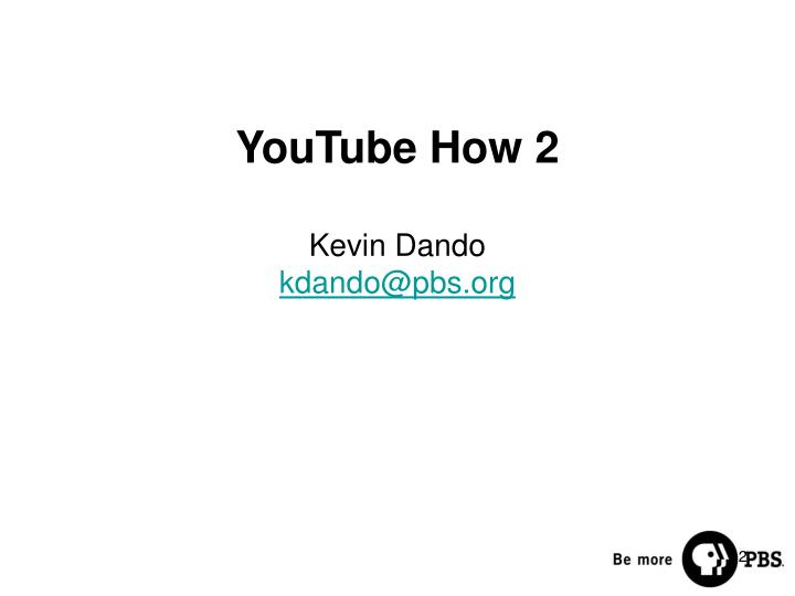 Youtube how 2 kevin dando kdando@pbs org
