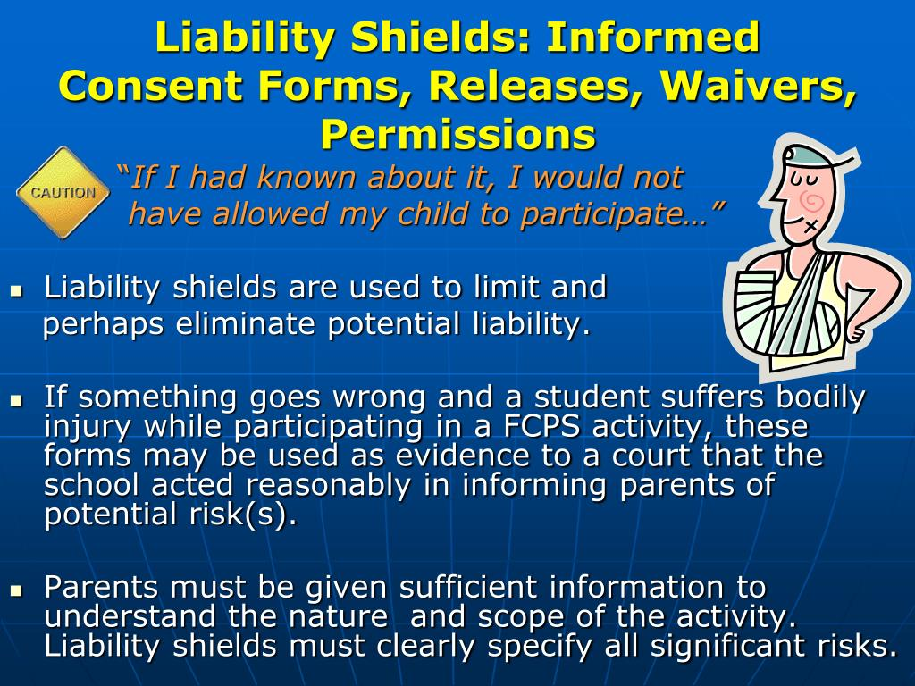 Liability Shields: Informed Consent Forms, Releases, Waivers, Permissions