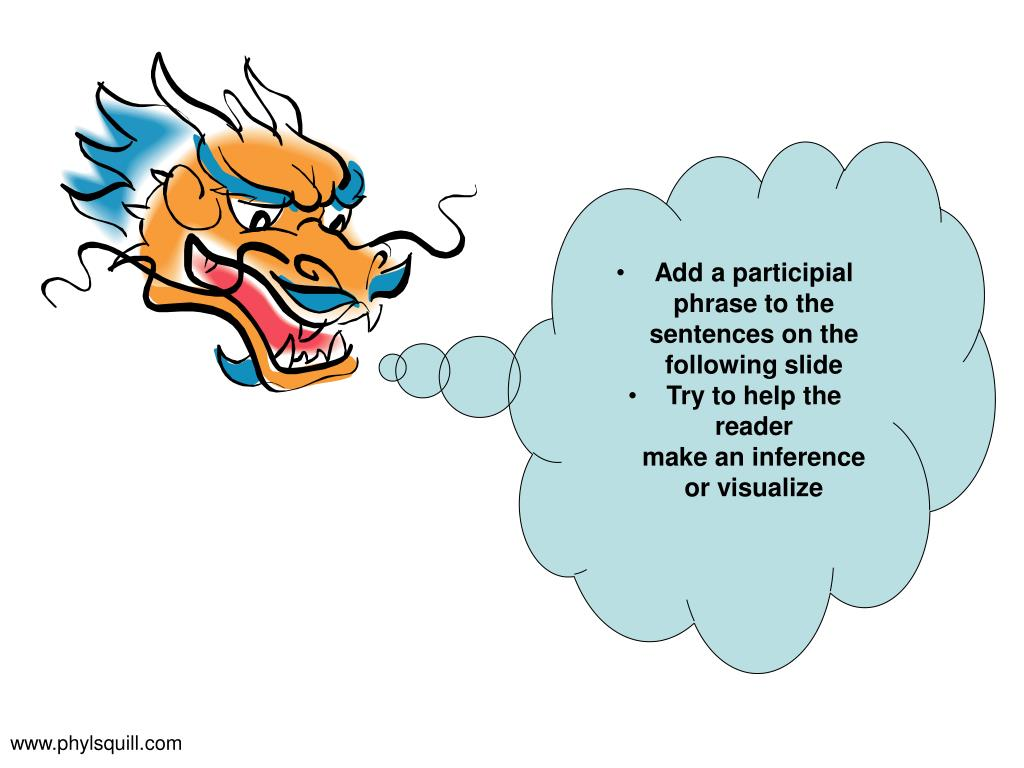 Add a participial phrase to the sentences on the following slide