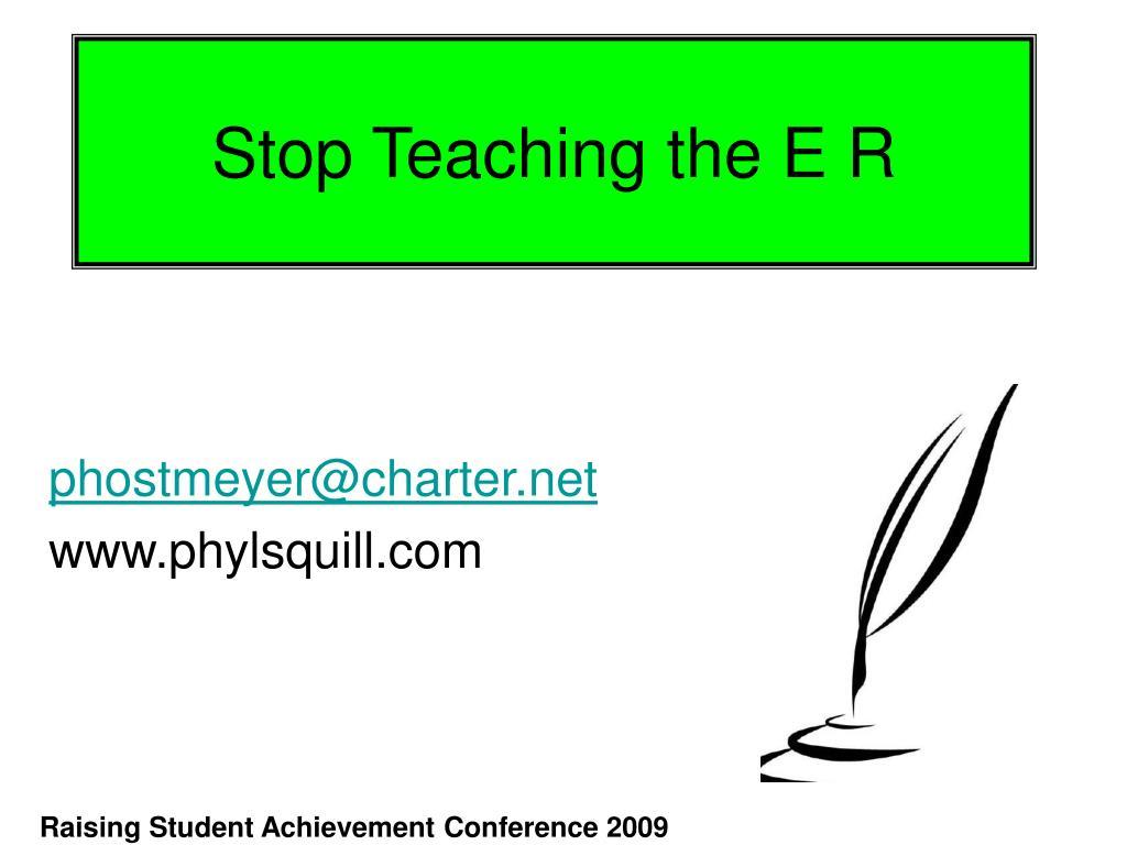 Stop Teaching the E R