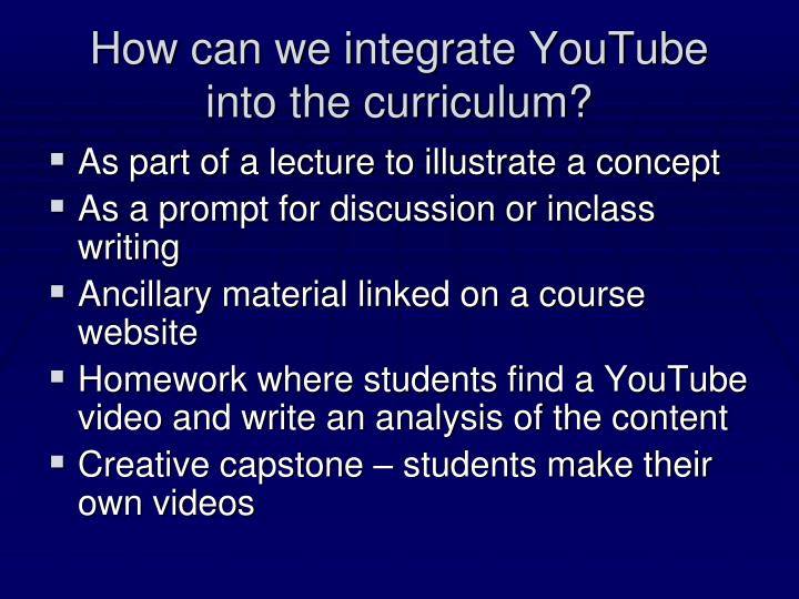 How can we integrate YouTube into the curriculum?