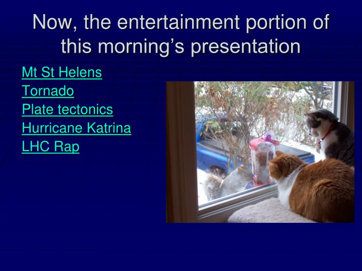 Now, the entertainment portion of this morning's presentation