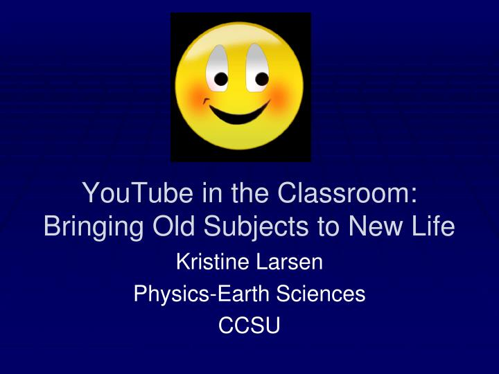 YouTube in the Classroom: Bringing Old Subjects to New Life