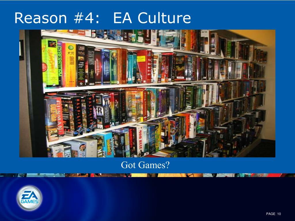 Reason #4:  EA Culture