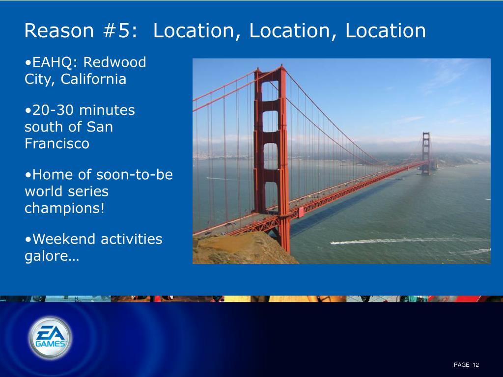Reason #5:  Location, Location, Location