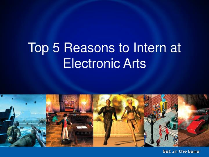 Top 5 Reasons to Intern at Electronic Arts