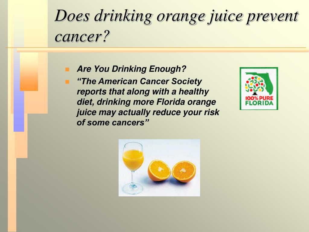 Does drinking orange juice prevent cancer?