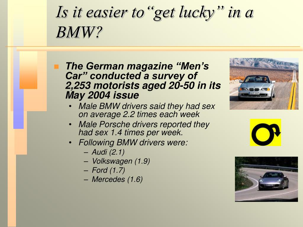 "Is it easier to""get lucky"" in a BMW?"