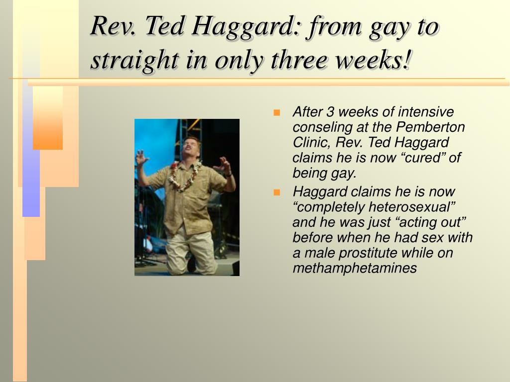 Rev. Ted Haggard: from gay to straight in only three weeks!
