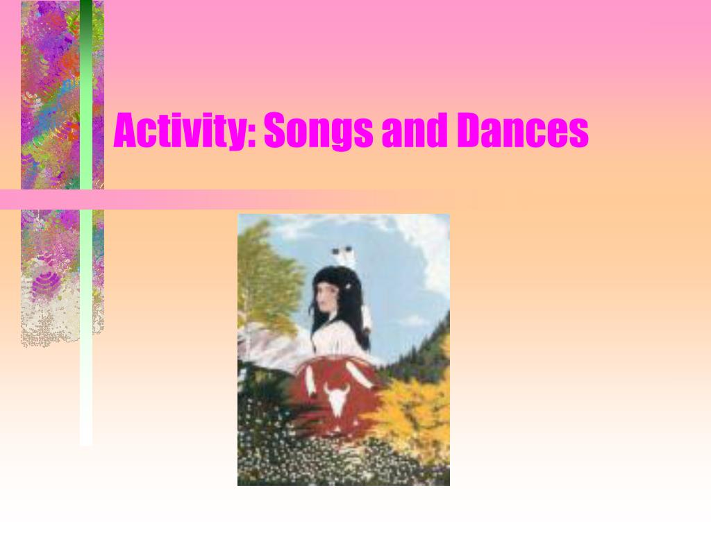 Activity: Songs and Dances