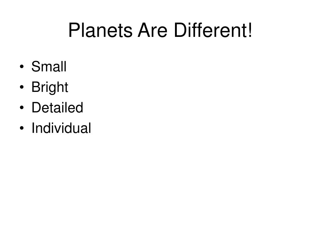 Planets Are Different!