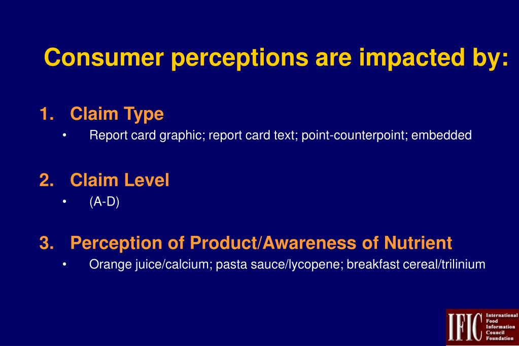 Consumer perceptions are impacted by: