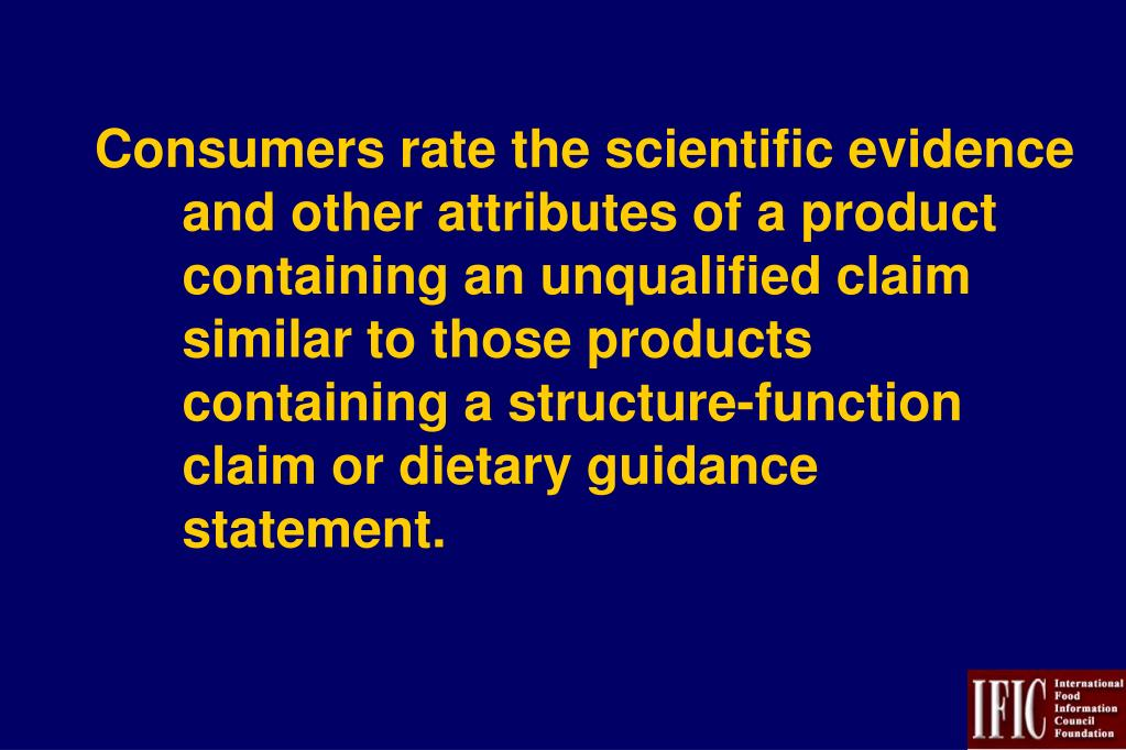 Consumers rate the scientific evidence and other attributes of a product containing an unqualified claim similar to those products containing a structure-function claim or dietary guidance statement.