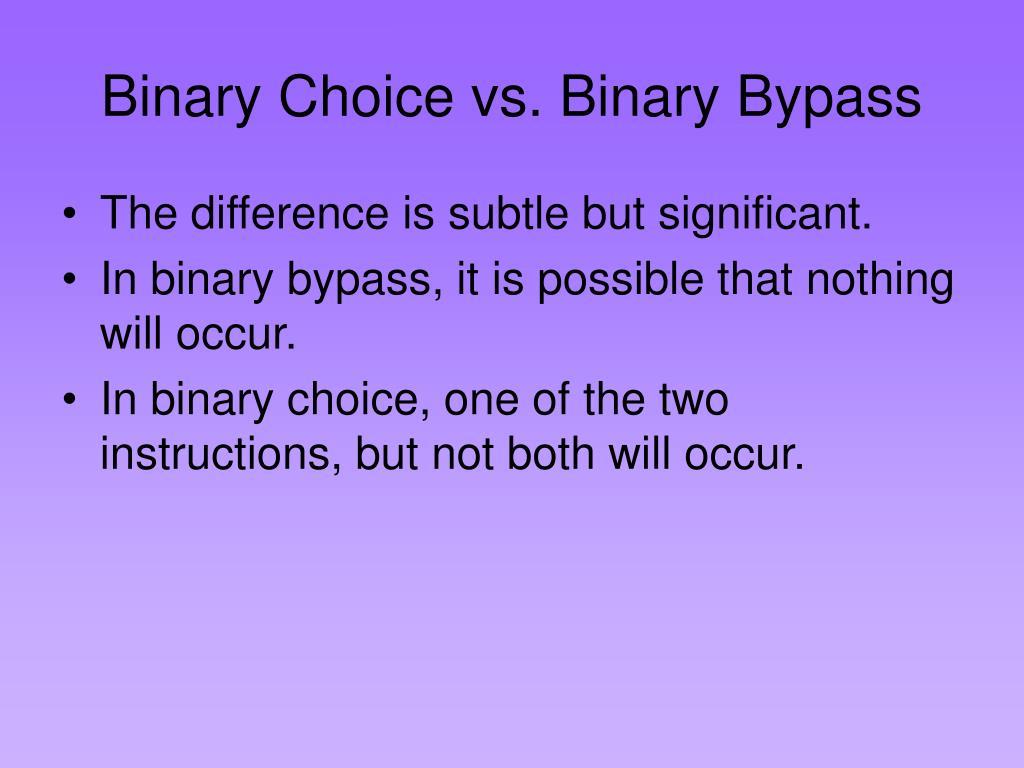 Binary Choice vs. Binary Bypass