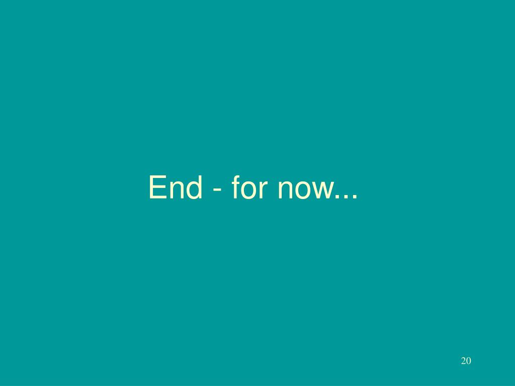 End - for now...