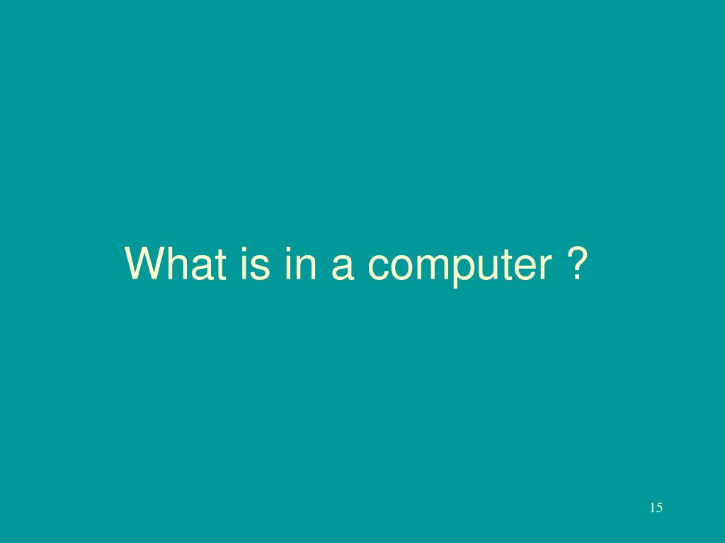 What is in a computer ?