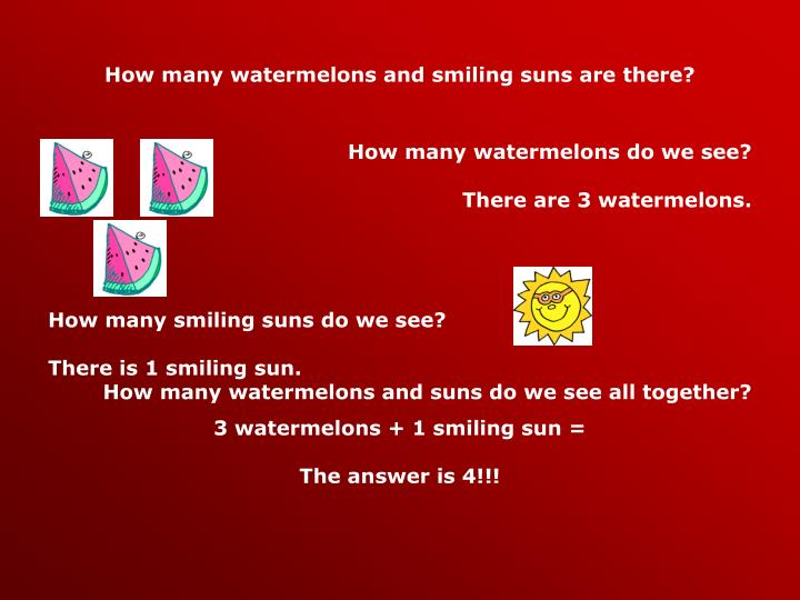 How many watermelons and smiling suns are there?