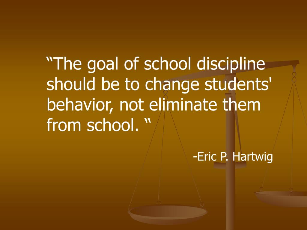 """The goal of school discipline    should be to change students' behavior, not eliminate them from school. """