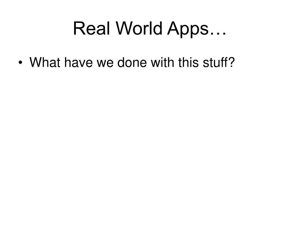 Real World Apps…