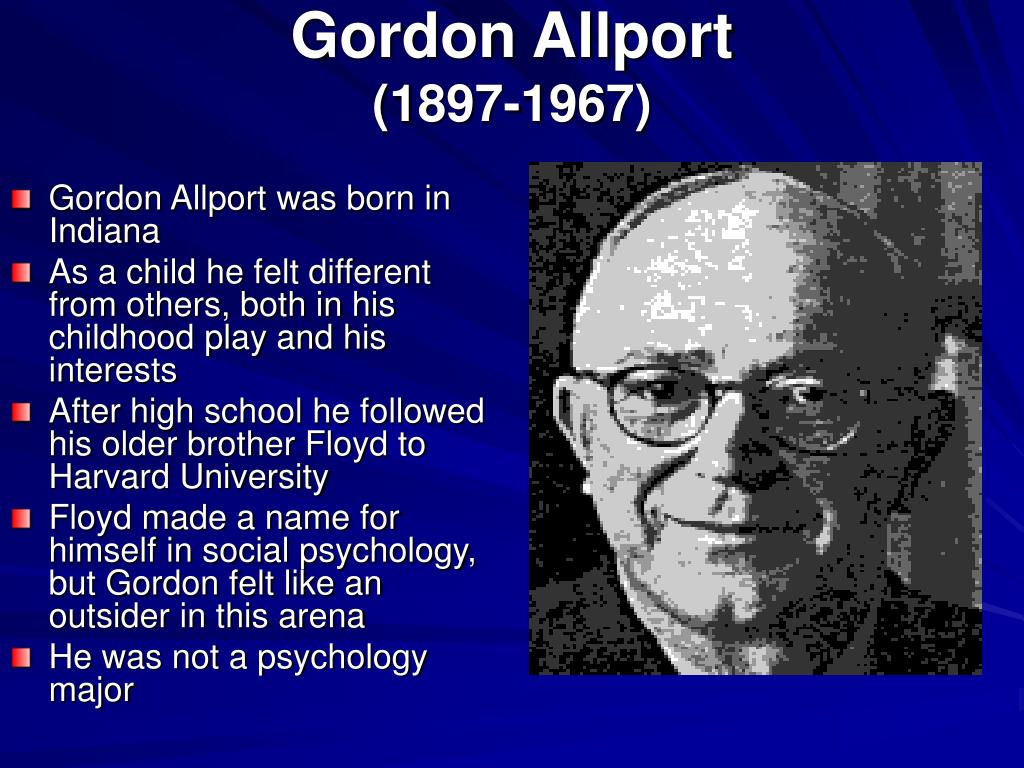 gordon allport personality theory Introduction to trait theory - practically all personality theorists are concerned  with traits after all, traits are what make us who we are they are the relatively.
