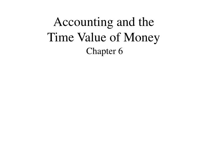 Accounting and the time value of money l.jpg