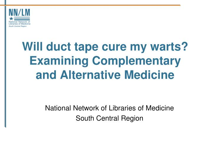 Will duct tape cure my warts examining complementary and alternative medicine