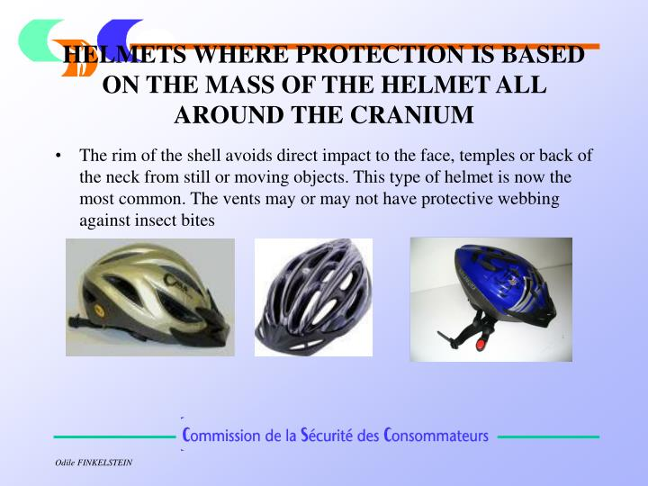 HELMETS WHERE PROTECTION IS BASED ON THE MASS OF THE HELMET ALL AROUND THE CRANIUM