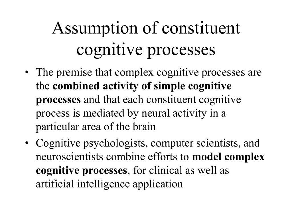 Assumption of constituent cognitive processes