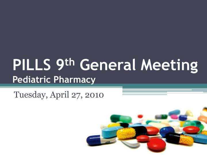 Pills 9 th general meeting pediatric pharmacy