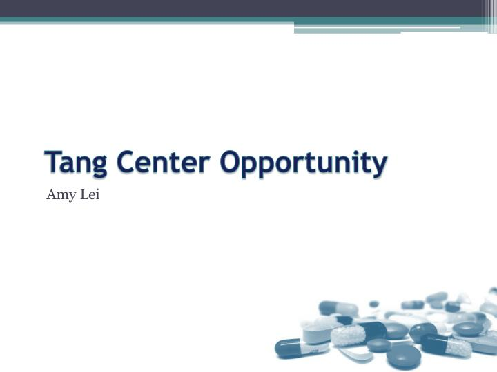 Tang center opportunity