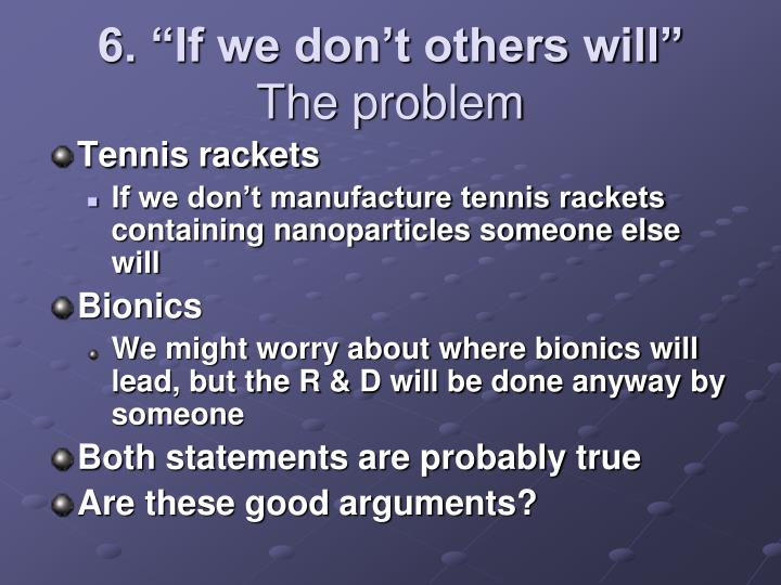 """6. """"If we don't others will"""""""