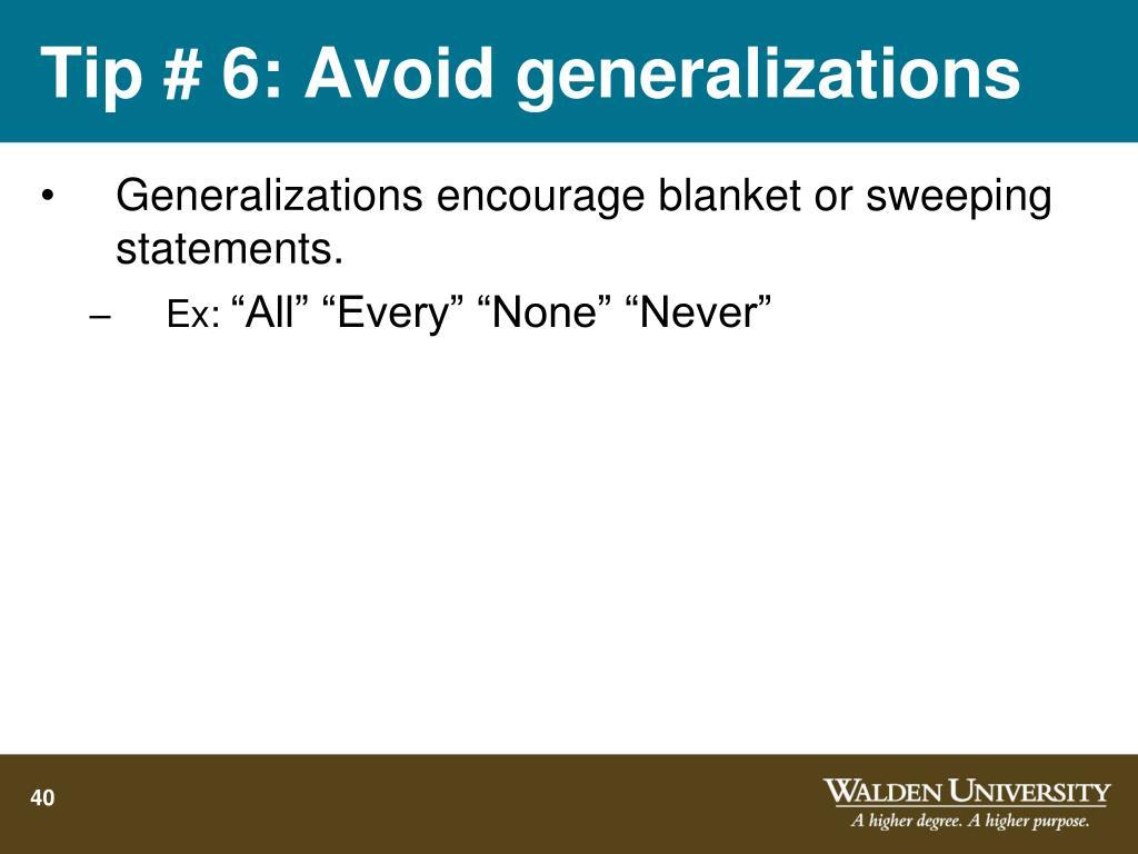 Tip # 6: Avoid generalizations