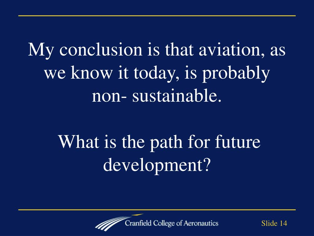My conclusion is that aviation, as we know it today, is probably non- sustainable.