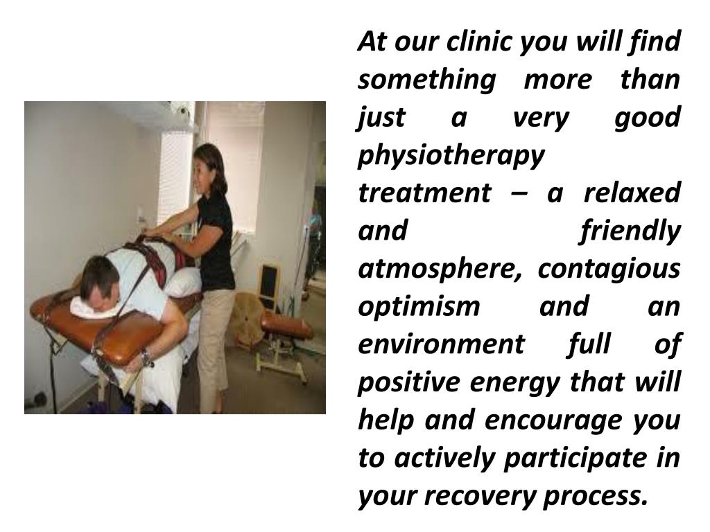 At our clinic you will find something more than just a very good physiotherapy treatment – a relaxed and friendly atmosphere, contagious optimism and an environment full of positive energy that will help and encourage you to actively participate in your recovery