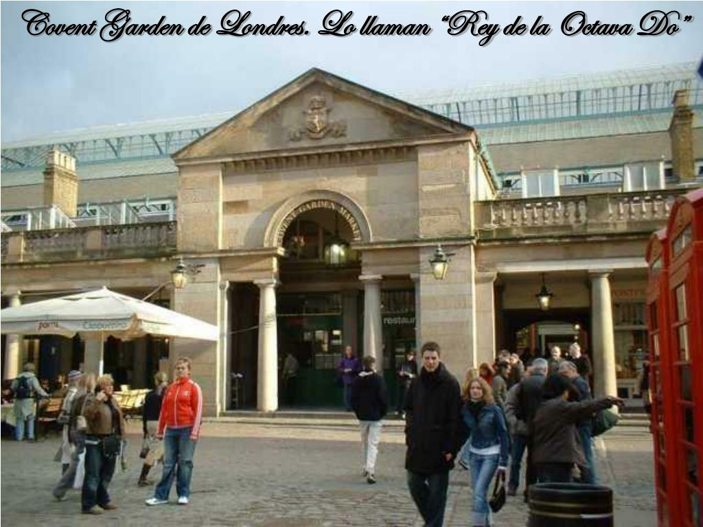 "Covent Garden de Londres. Lo llaman ""Rey de la Octava Do"""