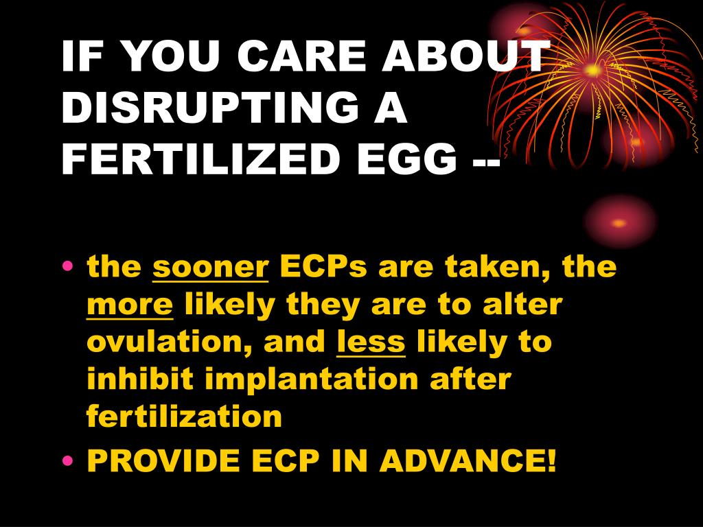 IF YOU CARE ABOUT DISRUPTING A FERTILIZED EGG --